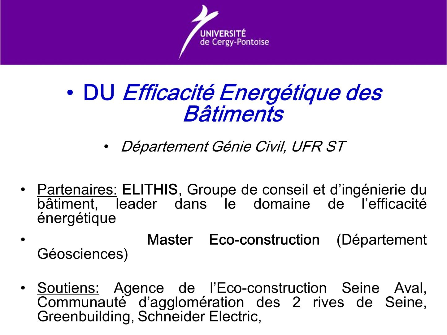 DU Efficacité Energétique des Bâtiments Département Génie Civil, UFR ST Partenaires: ELITHIS, Groupe de conseil et dingénierie du bâtiment, leader dan