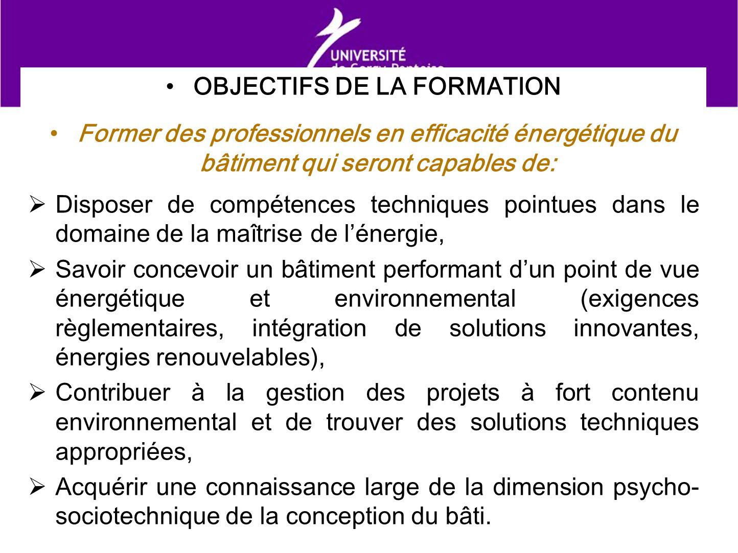 OBJECTIFS DE LA FORMATION Former des professionnels en efficacité énergétique du bâtiment qui seront capables de: Disposer de compétences techniques p