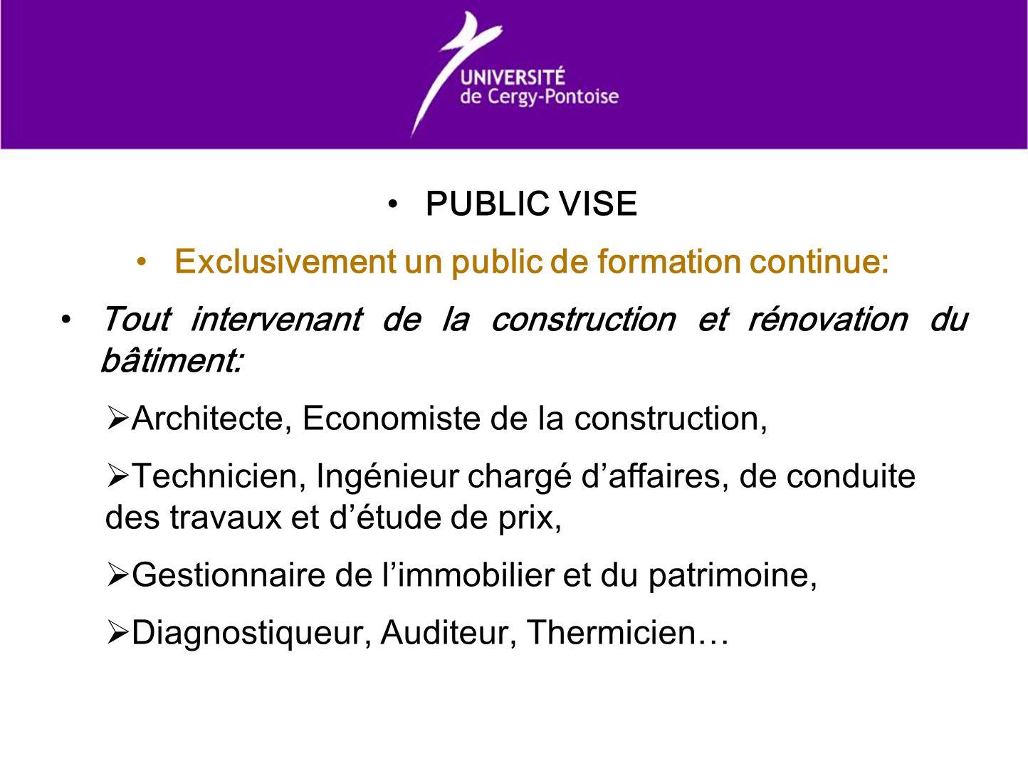 PUBLIC VISE Exclusivement un public de formation continue: Tout intervenant de la construction et rénovation du bâtiment: Architecte, Economiste de la