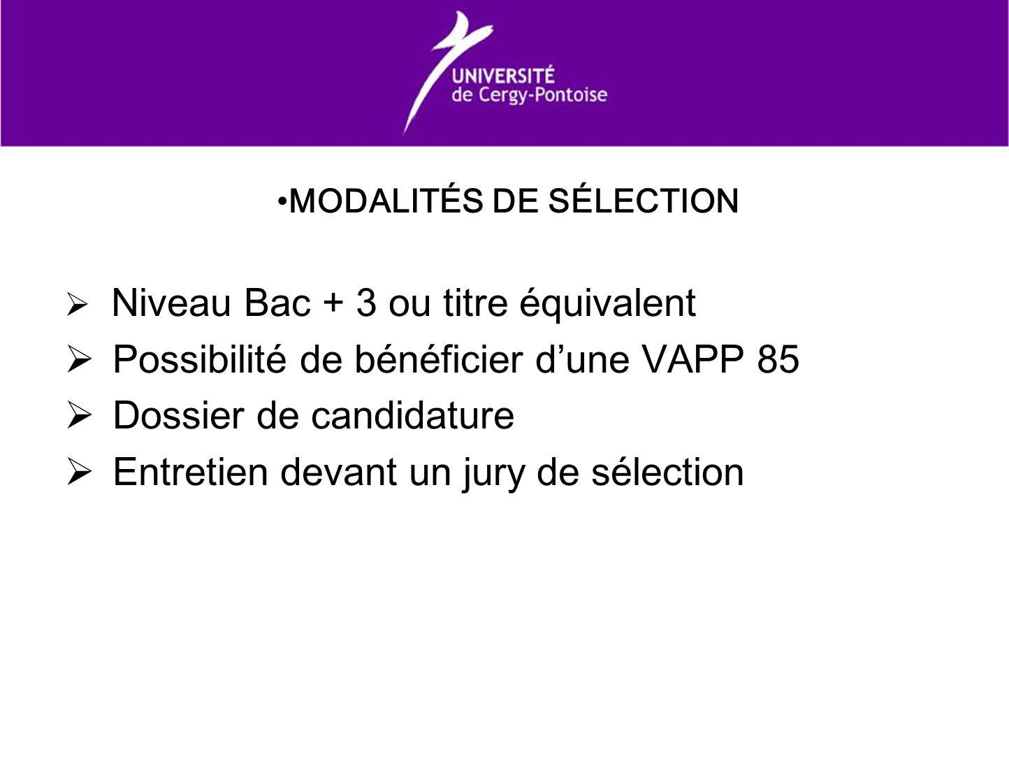 MODALITÉS DE SÉLECTION Niveau Bac + 3 ou titre équivalent Possibilité de bénéficier dune VAPP 85 Dossier de candidature Entretien devant un jury de sé