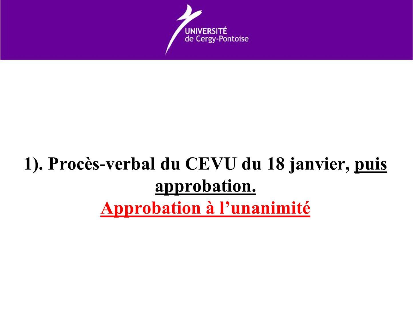 1). Procès-verbal du CEVU du 18 janvier, puis approbation. Approbation à lunanimité