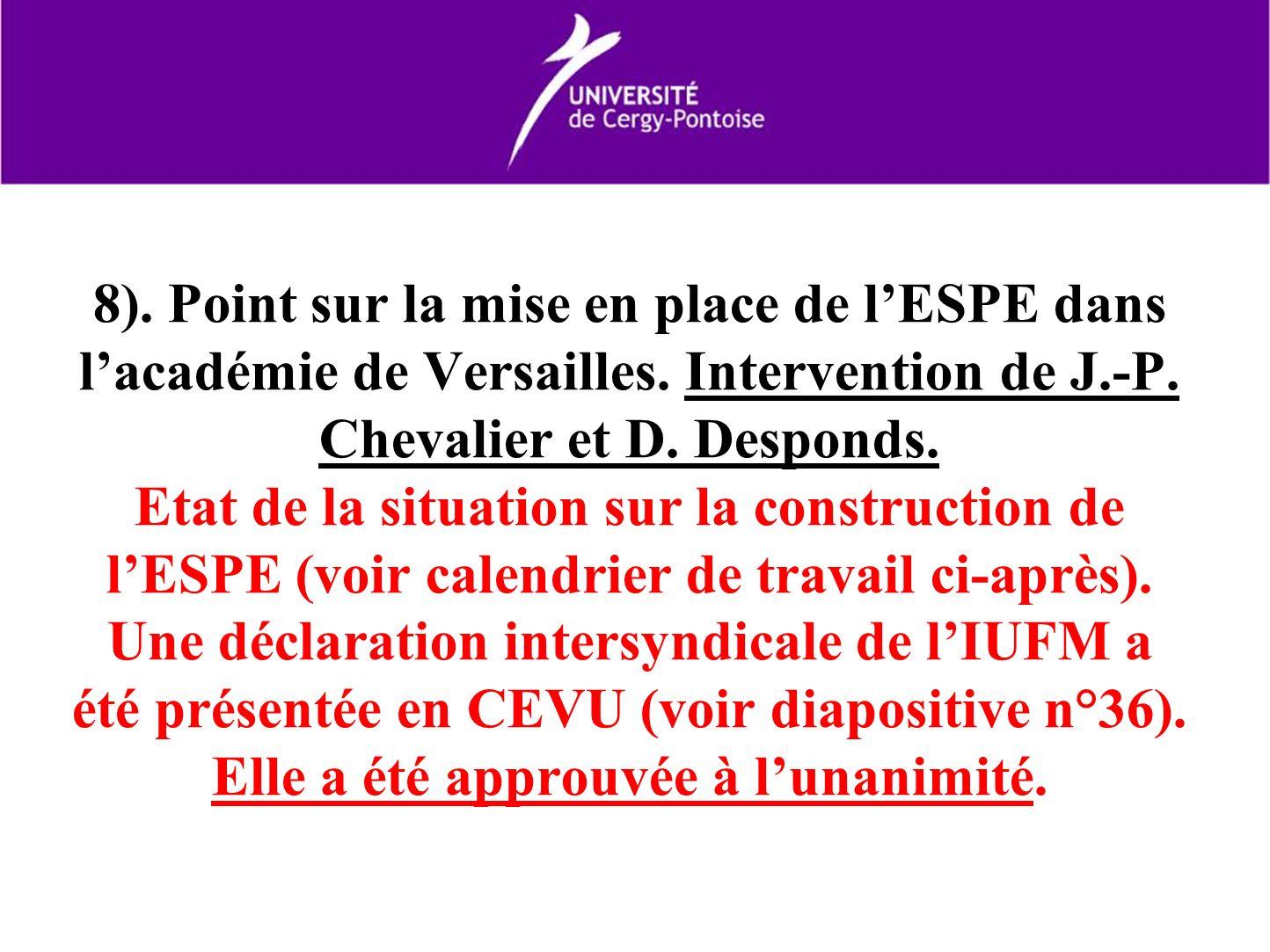 8). Point sur la mise en place de lESPE dans lacadémie de Versailles. Intervention de J.-P. Chevalier et D. Desponds. Etat de la situation sur la cons