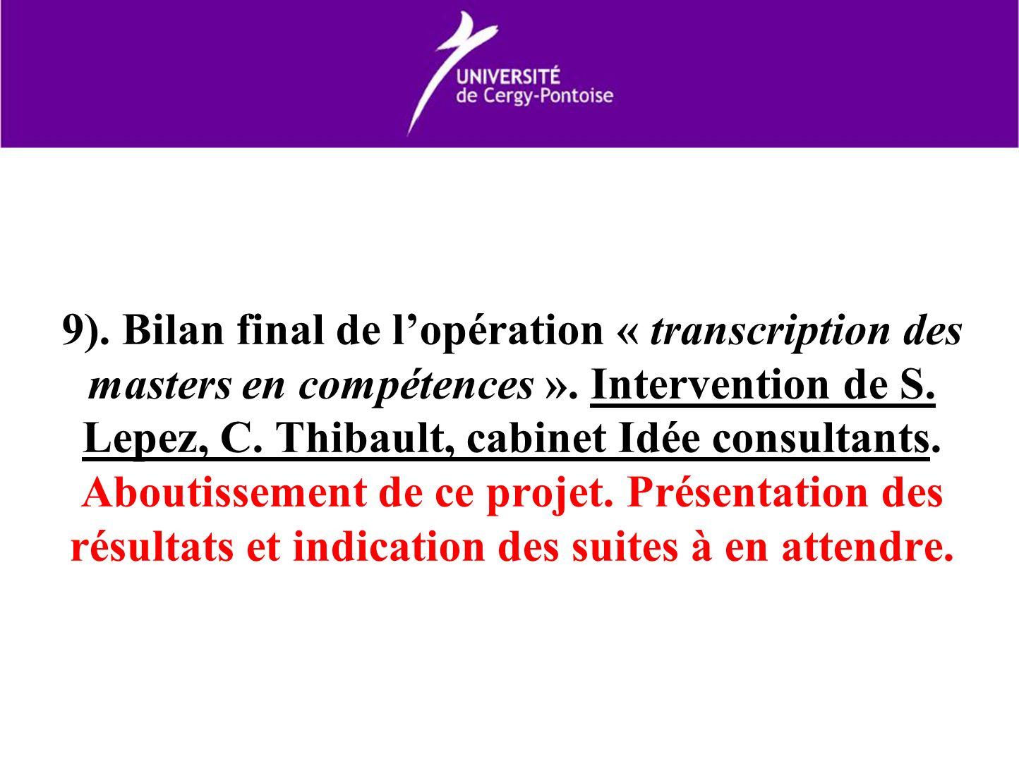 9). Bilan final de lopération « transcription des masters en compétences ». Intervention de S. Lepez, C. Thibault, cabinet Idée consultants. Aboutisse
