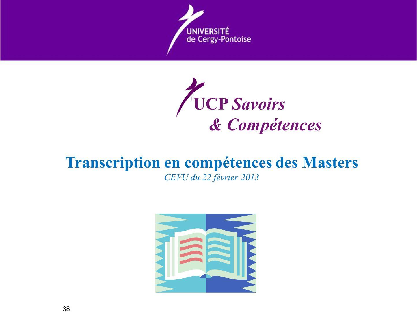 Transcription en compétences des Masters CEVU du 22 février 2013 38 UCP Savoirs & Compétences