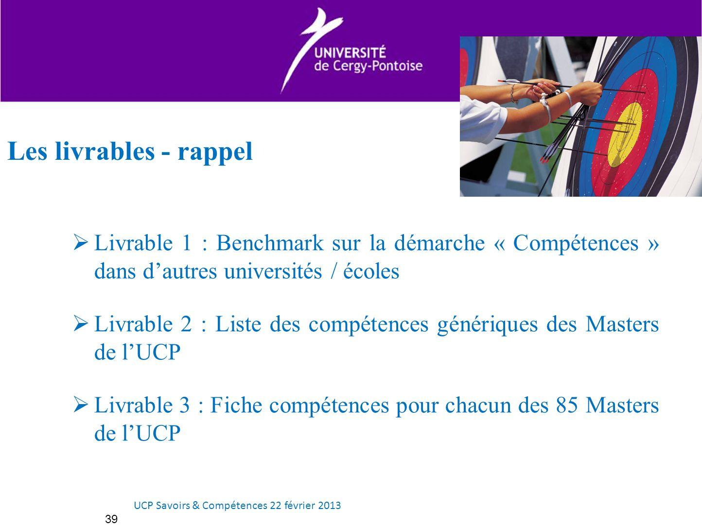 39 Livrable 1 : Benchmark sur la démarche « Compétences » dans dautres universités / écoles Livrable 2 : Liste des compétences génériques des Masters