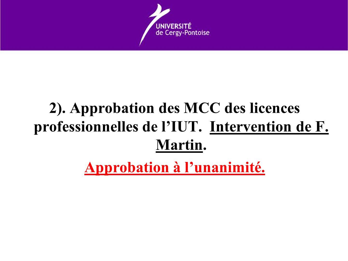 2). Approbation des MCC des licences professionnelles de lIUT. Intervention de F. Martin. Approbation à lunanimité.