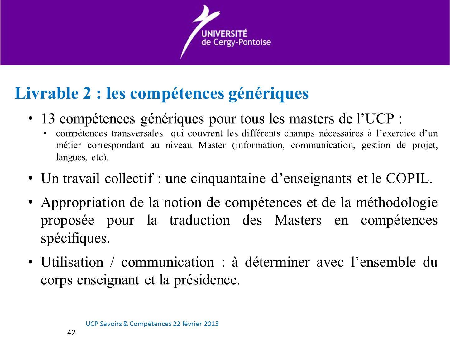 Livrable 2 : les compétences génériques 13 compétences génériques pour tous les masters de lUCP : compétences transversales qui couvrent les différent