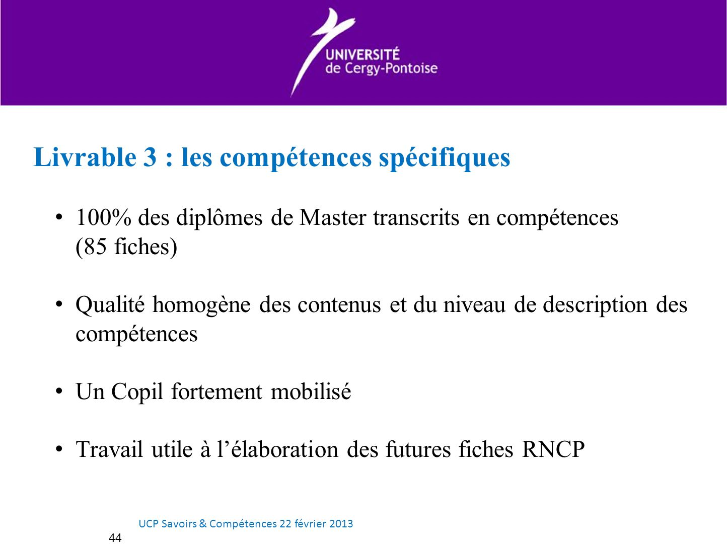 Livrable 3 : les compétences spécifiques 100% des diplômes de Master transcrits en compétences (85 fiches) Qualité homogène des contenus et du niveau