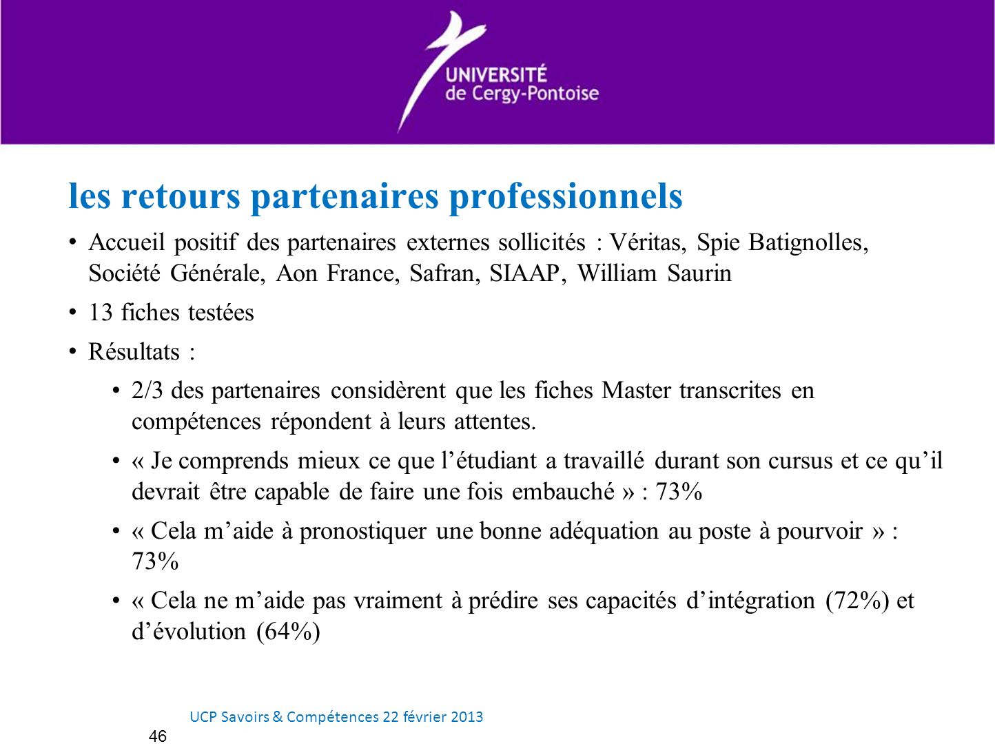 les retours partenaires professionnels Accueil positif des partenaires externes sollicités : Véritas, Spie Batignolles, Société Générale, Aon France,