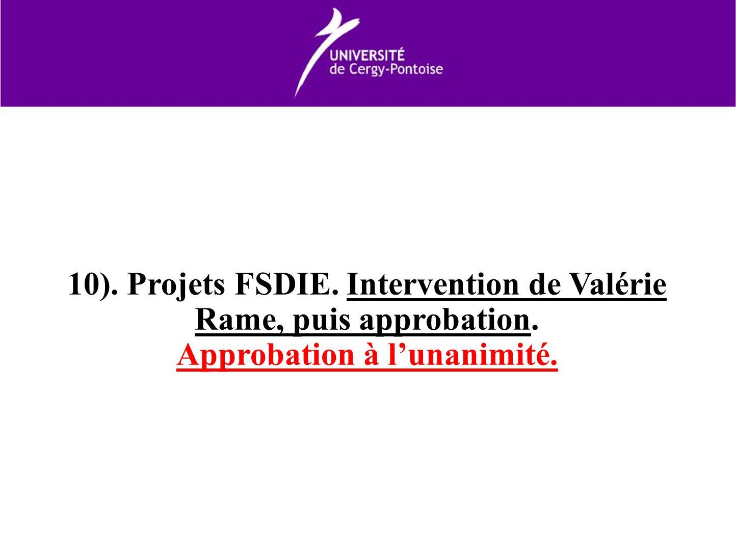 10). Projets FSDIE. Intervention de Valérie Rame, puis approbation. Approbation à lunanimité.