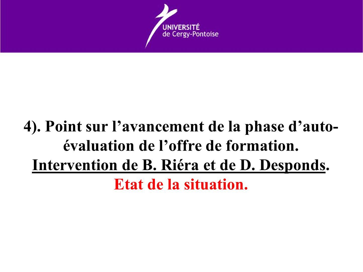 4). Point sur lavancement de la phase dauto- évaluation de loffre de formation. Intervention de B. Riéra et de D. Desponds. Etat de la situation.