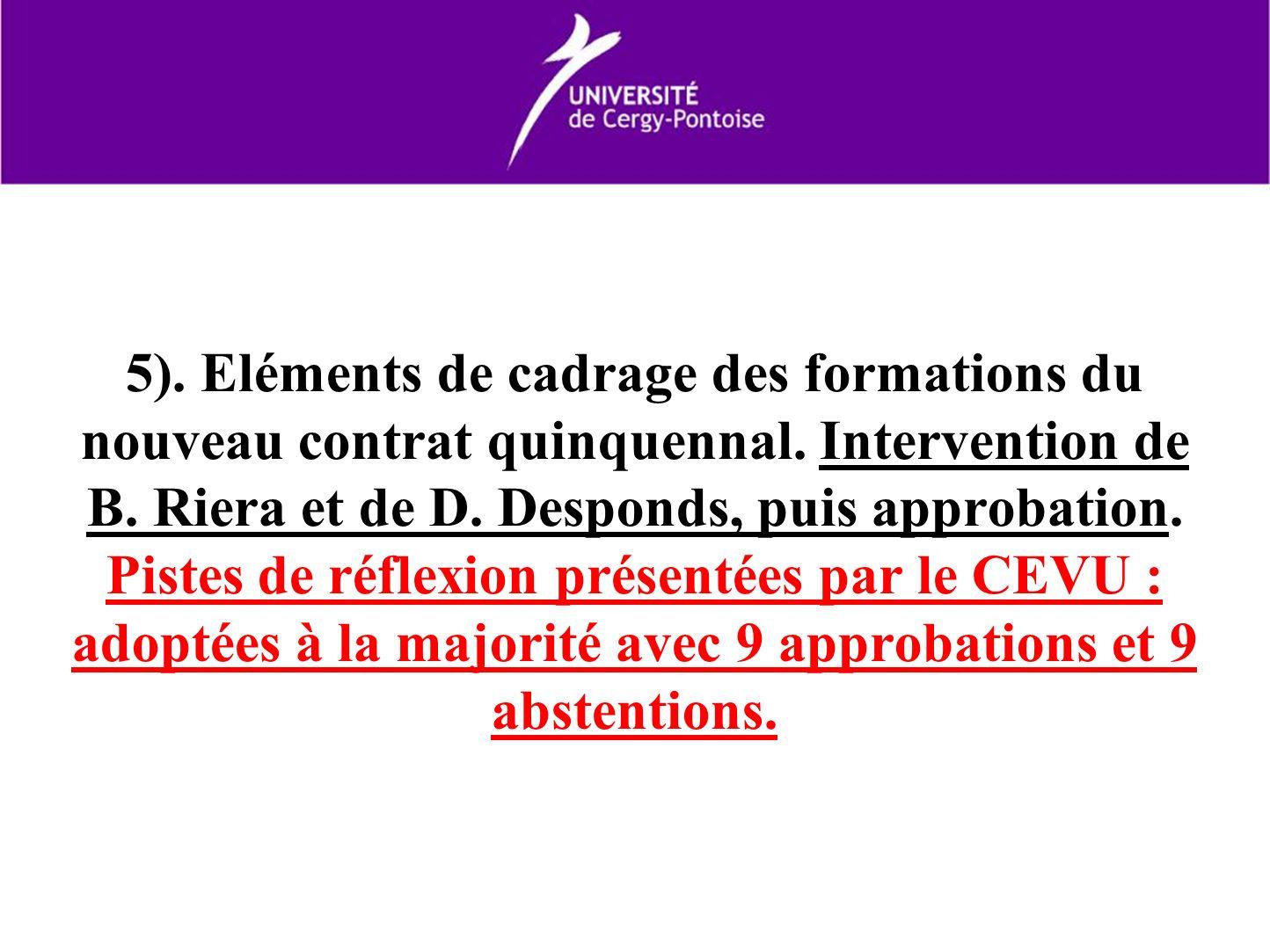 5). Eléments de cadrage des formations du nouveau contrat quinquennal. Intervention de B. Riera et de D. Desponds, puis approbation. Pistes de réflexi