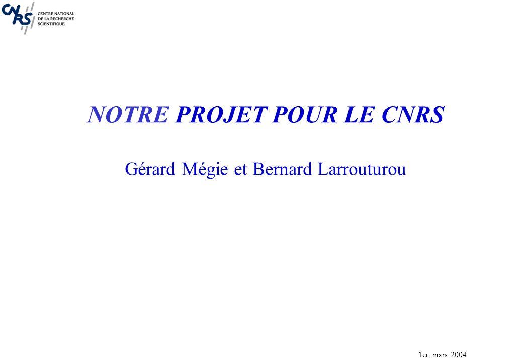 1er mars 2004 NOTRE PROJET POUR LE CNRS Gérard Mégie et Bernard Larrouturou