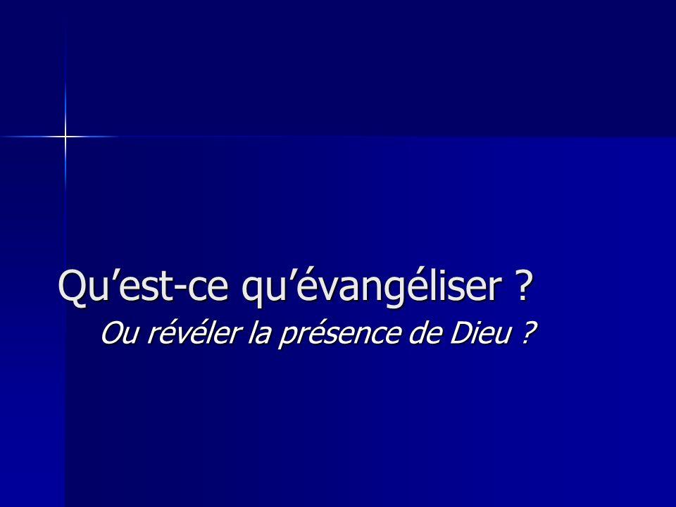 Quest-ce quévangéliser Ou révéler la présence de Dieu