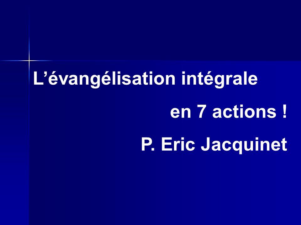 Lévangélisation intégrale en 7 actions ! P. Eric Jacquinet