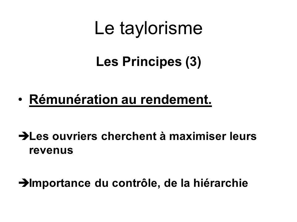 Le taylorisme Les Principes (3) Rémunération au rendement. Les ouvriers cherchent à maximiser leurs revenus Importance du contrôle, de la hiérarchie