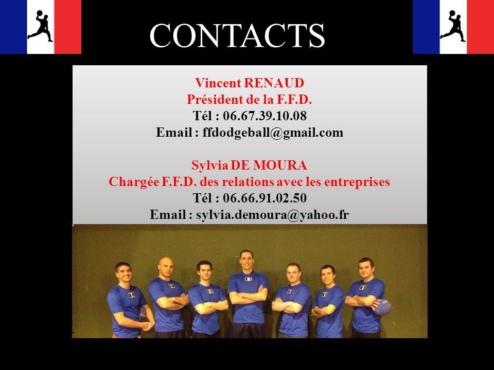CONTACTS Vincent RENAUD Président de la F.F.D. Tél : 06.67.39.10.08 Email : ffdodgeball@gmail.com Sylvia DE MOURA Chargée F.F.D. des relations avec le