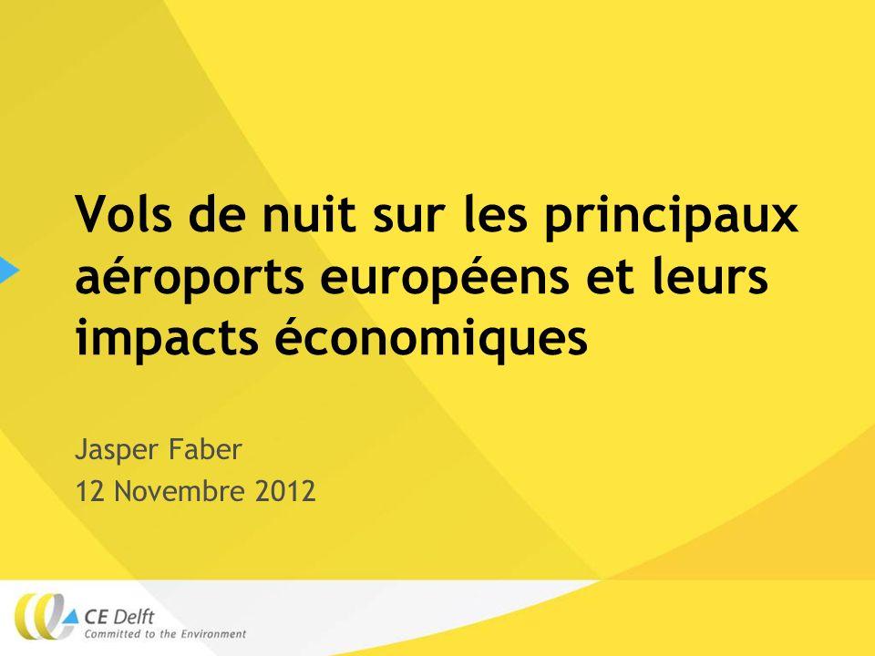 Vols de nuit sur les principaux aéroports européens et leurs impacts économiques Jasper Faber 12 Novembre 2012