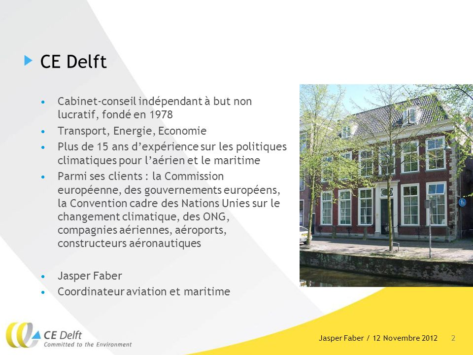 2 CE Delft Cabinet-conseil indépendant à but non lucratif, fondé en 1978 Transport, Energie, Economie Plus de 15 ans dexpérience sur les politiques cl