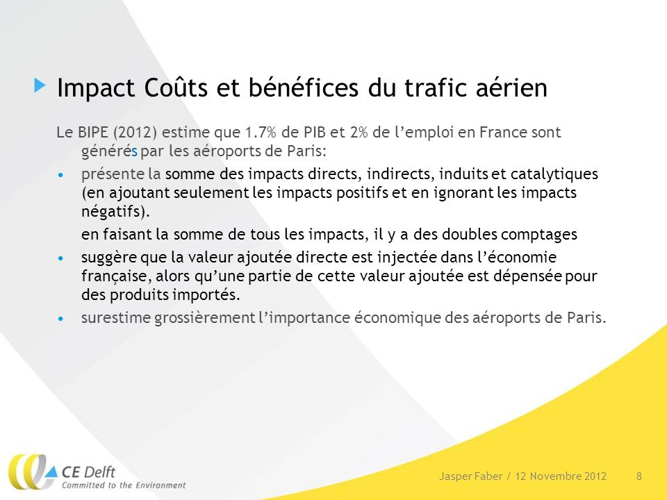 Impact Coûts et bénéfices du trafic aérien Le BIPE (2012) estime que 1.7% de PIB et 2% de lemploi en France sont générés par les aéroports de Paris: p