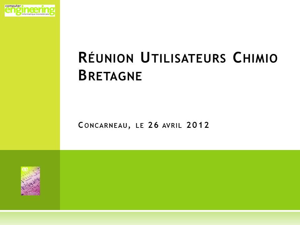 R ÉUNION U TILISATEURS C HIMIO B RETAGNE C ONCARNEAU, LE 26 AVRIL 2012