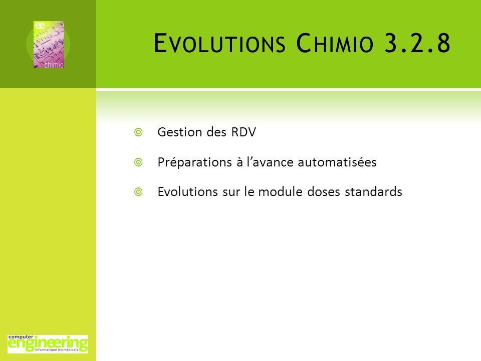 E VOLUTIONS C HIMIO 3.2.8 Gestion des RDV Préparations à lavance automatisées Evolutions sur le module doses standards
