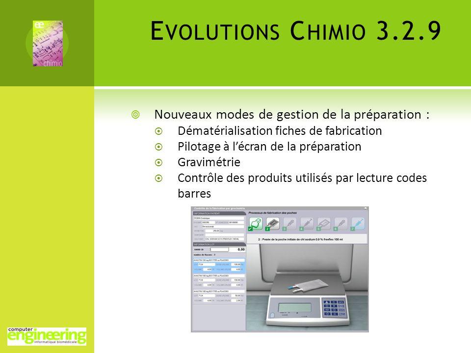 E VOLUTIONS C HIMIO 3.2.9 Nouveaux modes de gestion de la préparation : Dématérialisation fiches de fabrication Pilotage à lécran de la préparation Gr