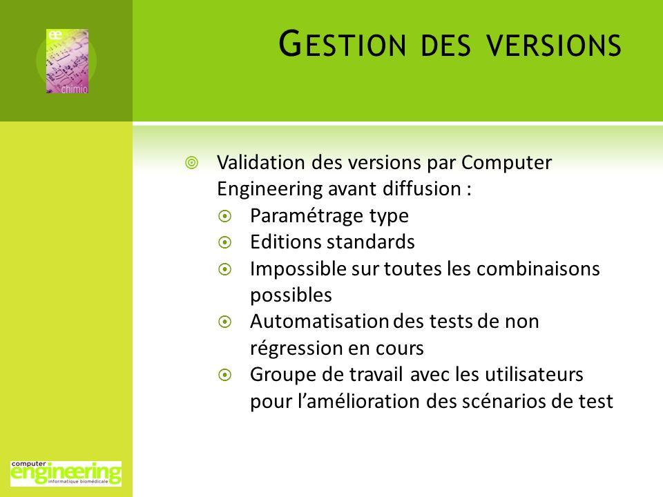 G ESTION DES VERSIONS Validation des versions par Computer Engineering avant diffusion : Paramétrage type Editions standards Impossible sur toutes les