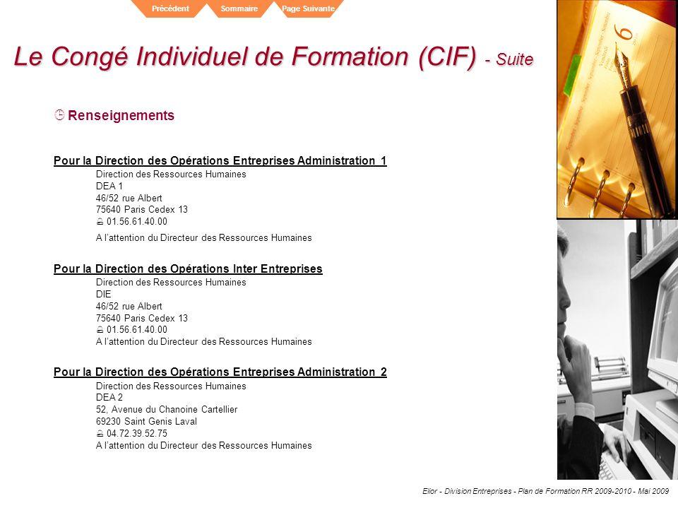 Elior - Division Entreprises - Plan de Formation RR 2009-2010 - Mai 2009 SommairePrécédentPage Suivante Le Congé Individuel de Formation (CIF) - Suite