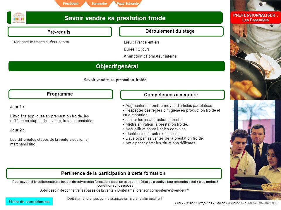 Elior - Division Entreprises - Plan de Formation RR 2009-2010 - Mai 2009 SommairePrécédentPage Suivante Savoir vendre sa prestation froide Pré-requis