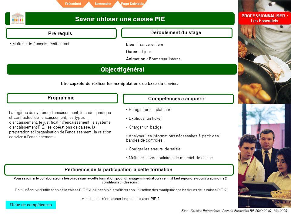 Elior - Division Entreprises - Plan de Formation RR 2009-2010 - Mai 2009 SommairePrécédentPage Suivante Savoir utiliser une caisse PIE Pré-requis Déro