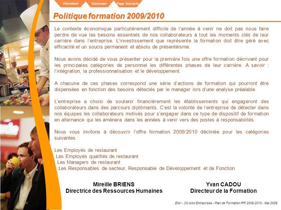 Elior - Division Entreprises - Plan de Formation RR 2009-2010 - Mai 2009 SommairePrécédentPage Suivante Politique formation 2009/2010 Mireille BRIENS