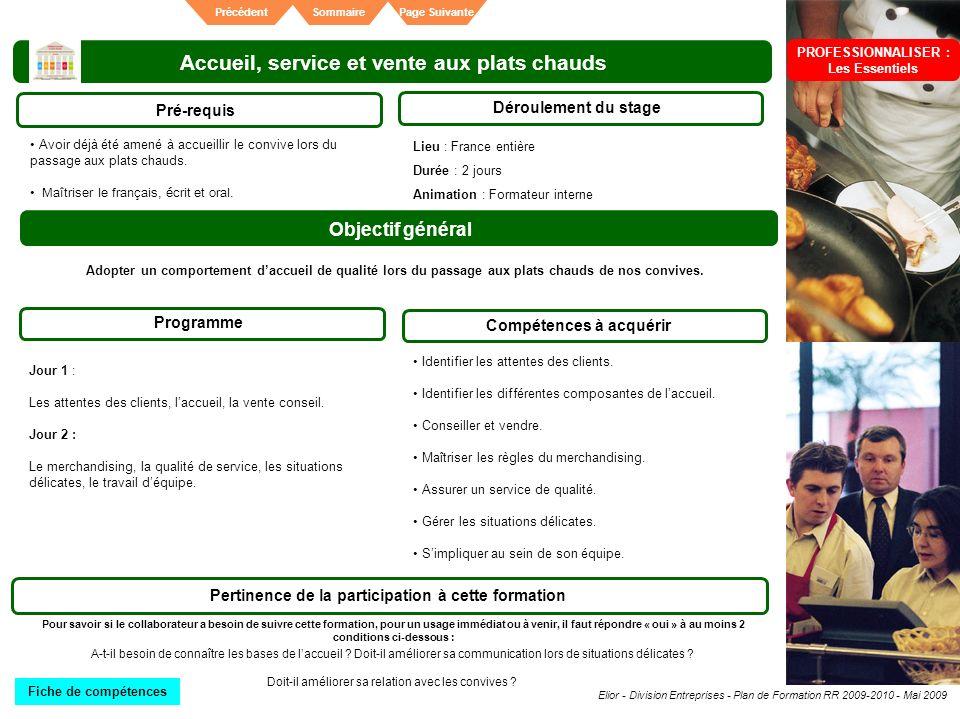Elior - Division Entreprises - Plan de Formation RR 2009-2010 - Mai 2009 SommairePrécédentPage Suivante Accueil, service et vente aux plats chauds Pré