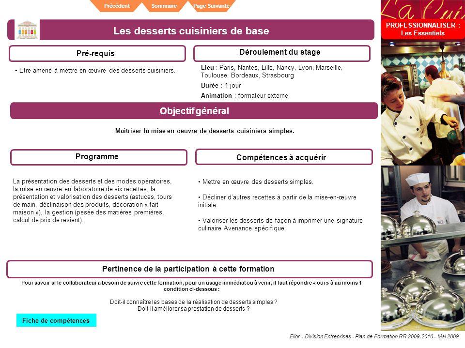 Elior - Division Entreprises - Plan de Formation RR 2009-2010 - Mai 2009 SommairePrécédentPage Suivante Les desserts cuisiniers de base Pré-requis Dér