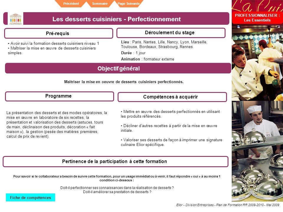 Elior - Division Entreprises - Plan de Formation RR 2009-2010 - Mai 2009 SommairePrécédentPage Suivante Les desserts cuisiniers - Perfectionnement Pré