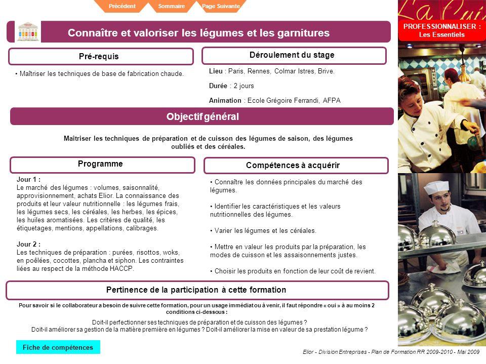 Elior - Division Entreprises - Plan de Formation RR 2009-2010 - Mai 2009 SommairePrécédentPage Suivante Connaître et valoriser les légumes et les garn