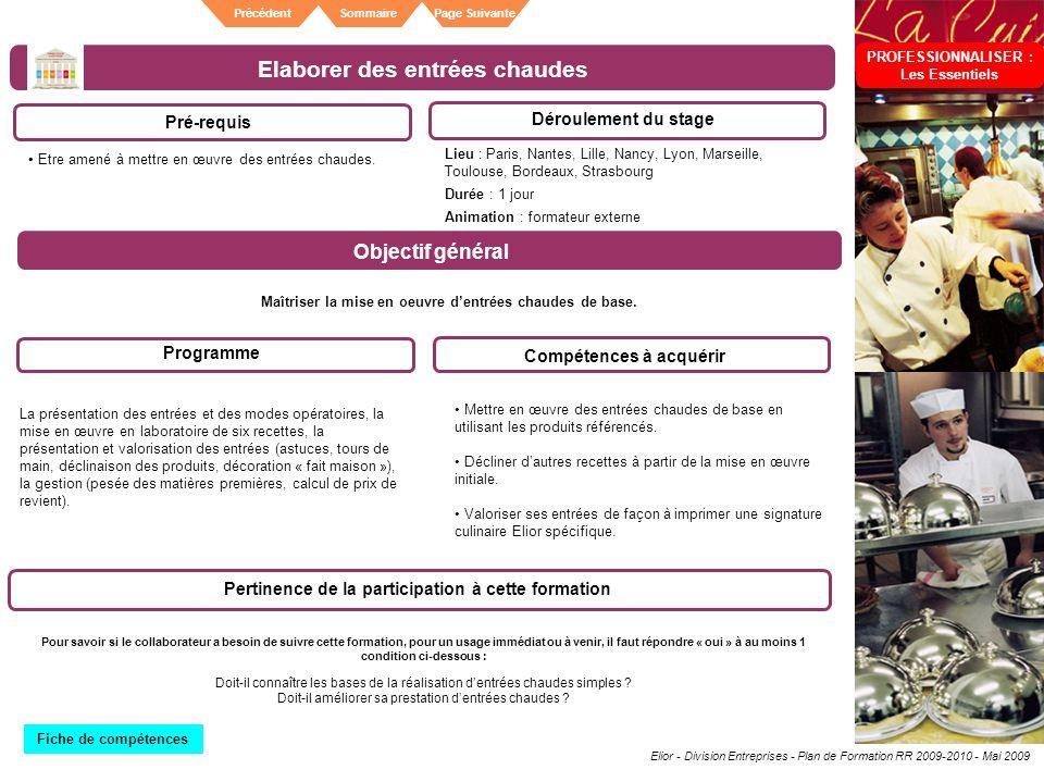 Elior - Division Entreprises - Plan de Formation RR 2009-2010 - Mai 2009 SommairePrécédentPage Suivante Elaborer des entrées chaudes Pré-requis Déroul