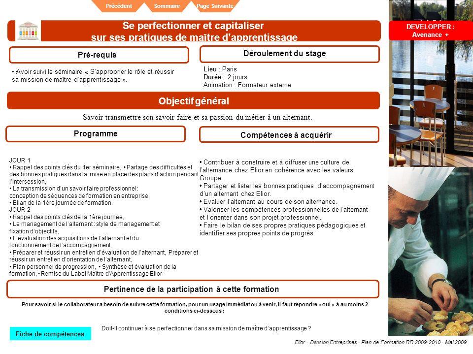 Elior - Division Entreprises - Plan de Formation RR 2009-2010 - Mai 2009 SommairePrécédentPage Suivante Se perfectionner et capitaliser sur ses pratiq