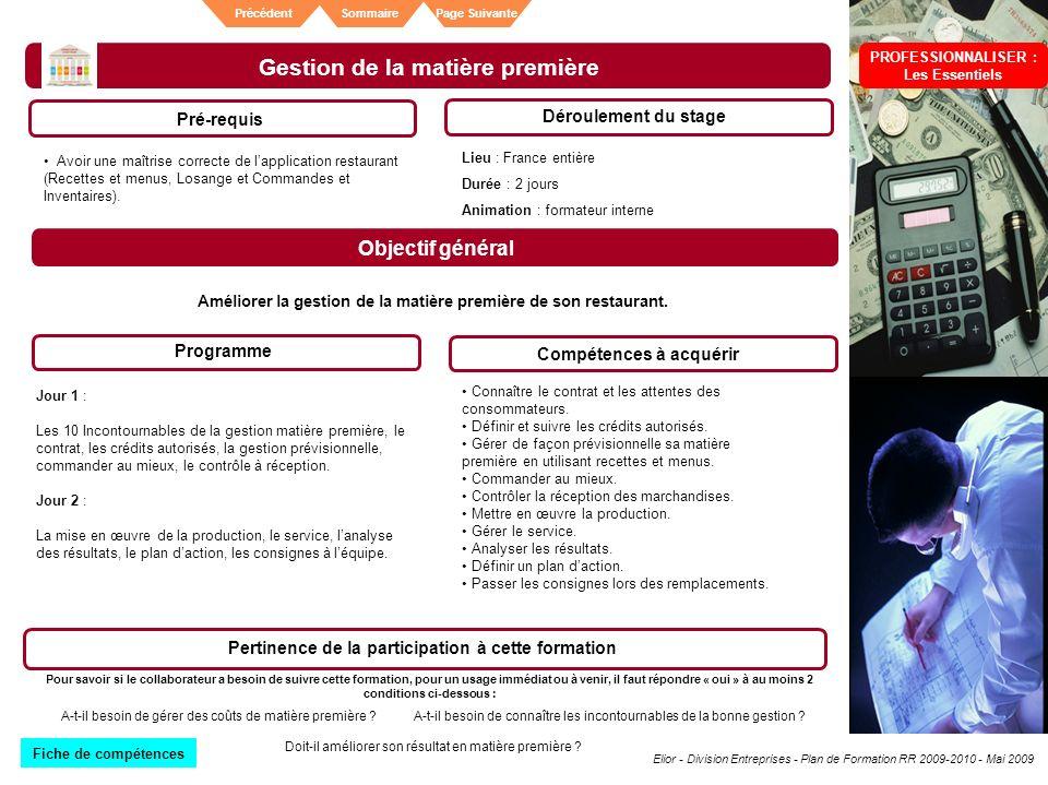Elior - Division Entreprises - Plan de Formation RR 2009-2010 - Mai 2009 SommairePrécédentPage Suivante Gestion de la matière première Pré-requis Déro