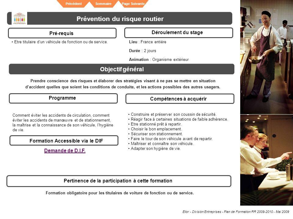 Elior - Division Entreprises - Plan de Formation RR 2009-2010 - Mai 2009 SommairePrécédentPage Suivante Prévention du risque routier Pré-requis Déroul