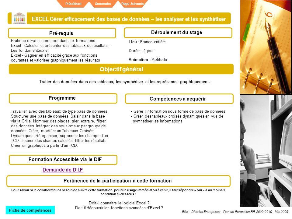 Elior - Division Entreprises - Plan de Formation RR 2009-2010 - Mai 2009 SommairePrécédentPage Suivante EXCEL Gérer efficacement des bases de données