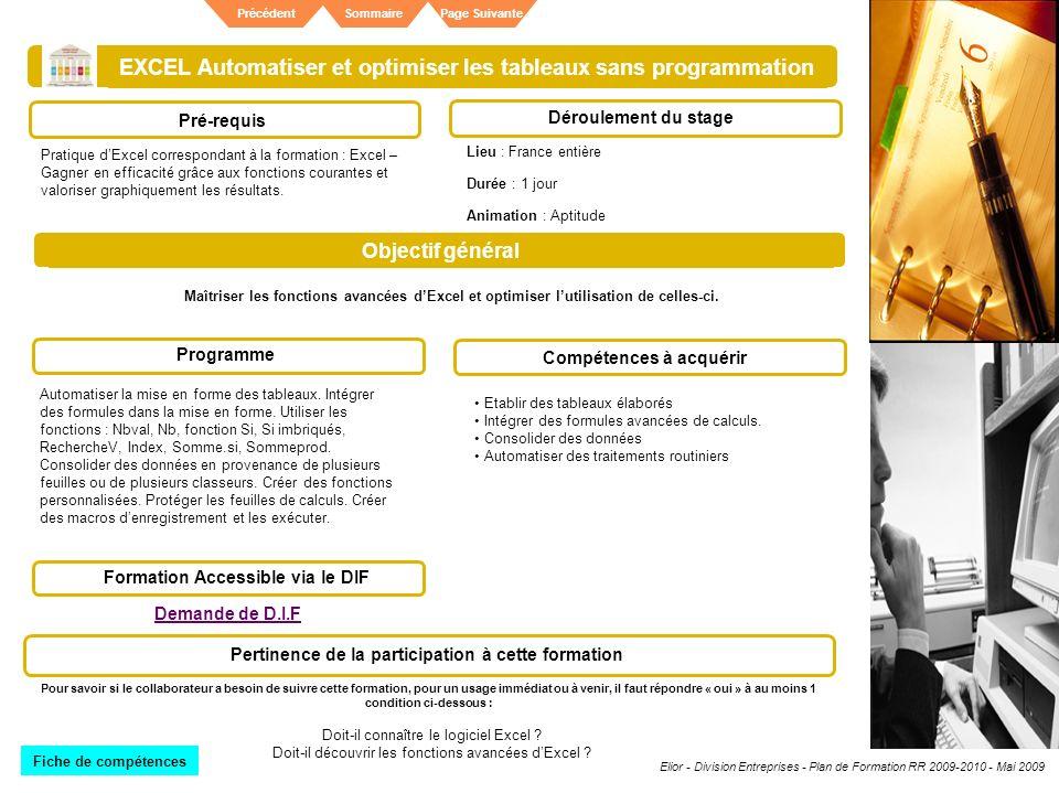 Elior - Division Entreprises - Plan de Formation RR 2009-2010 - Mai 2009 SommairePrécédentPage Suivante EXCEL Automatiser et optimiser les tableaux sa