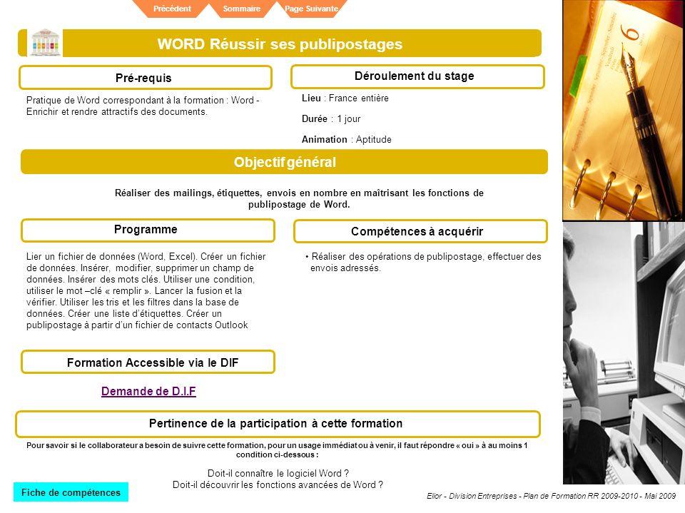 Elior - Division Entreprises - Plan de Formation RR 2009-2010 - Mai 2009 SommairePrécédentPage Suivante WORD Réussir ses publipostages Pré-requis Déro
