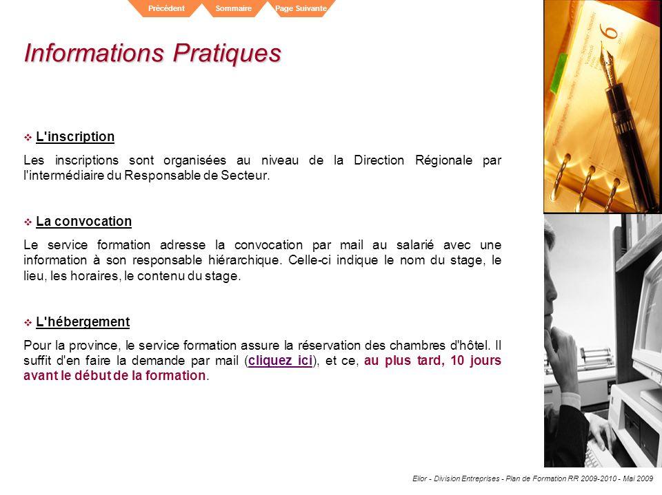 Elior - Division Entreprises - Plan de Formation RR 2009-2010 - Mai 2009 SommairePrécédentPage Suivante Informations Pratiques L'inscription Les inscr