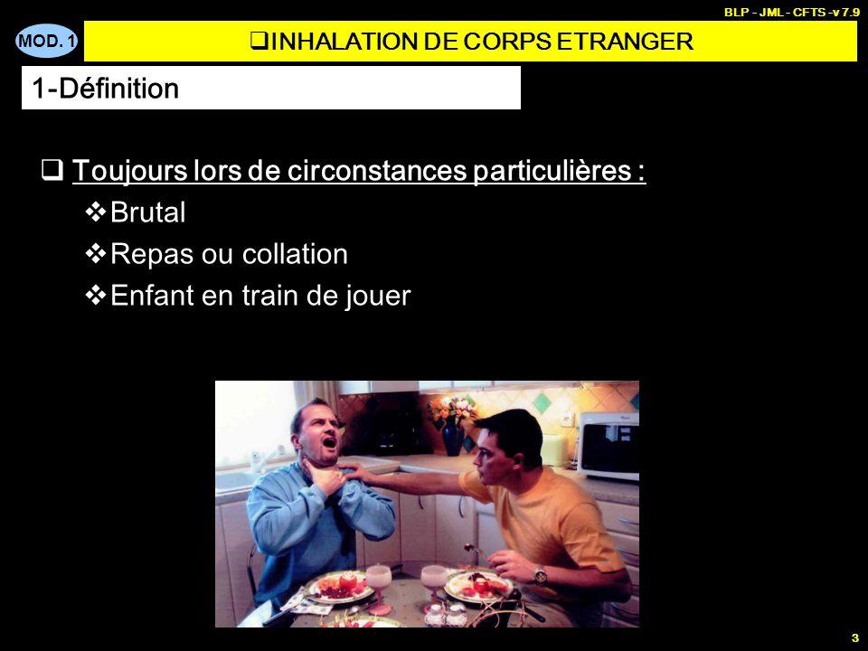 MOD. 1 BLP - JML - CFTS -v 7.9 3 INHALATION DE CORPS ETRANGER Toujours lors de circonstances particulières : Brutal Repas ou collation Enfant en train