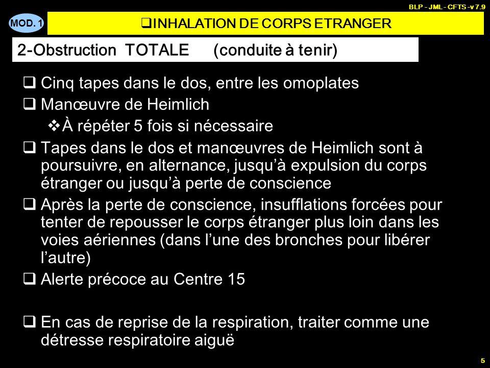 MOD. 1 BLP - JML - CFTS -v 7.9 5 INHALATION DE CORPS ETRANGER Cinq tapes dans le dos, entre les omoplates Manœuvre de Heimlich À répéter 5 fois si néc