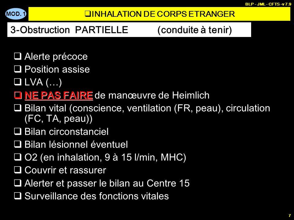 MOD. 1 BLP - JML - CFTS -v 7.9 7 INHALATION DE CORPS ETRANGER Alerte précoce Position assise LVA (…) NE PAS FAIRE NE PAS FAIRE de manœuvre de Heimlich