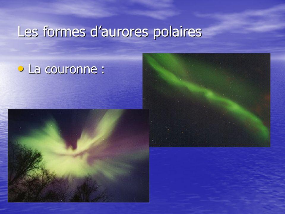 Les formes daurores polaires La couronne : La couronne :