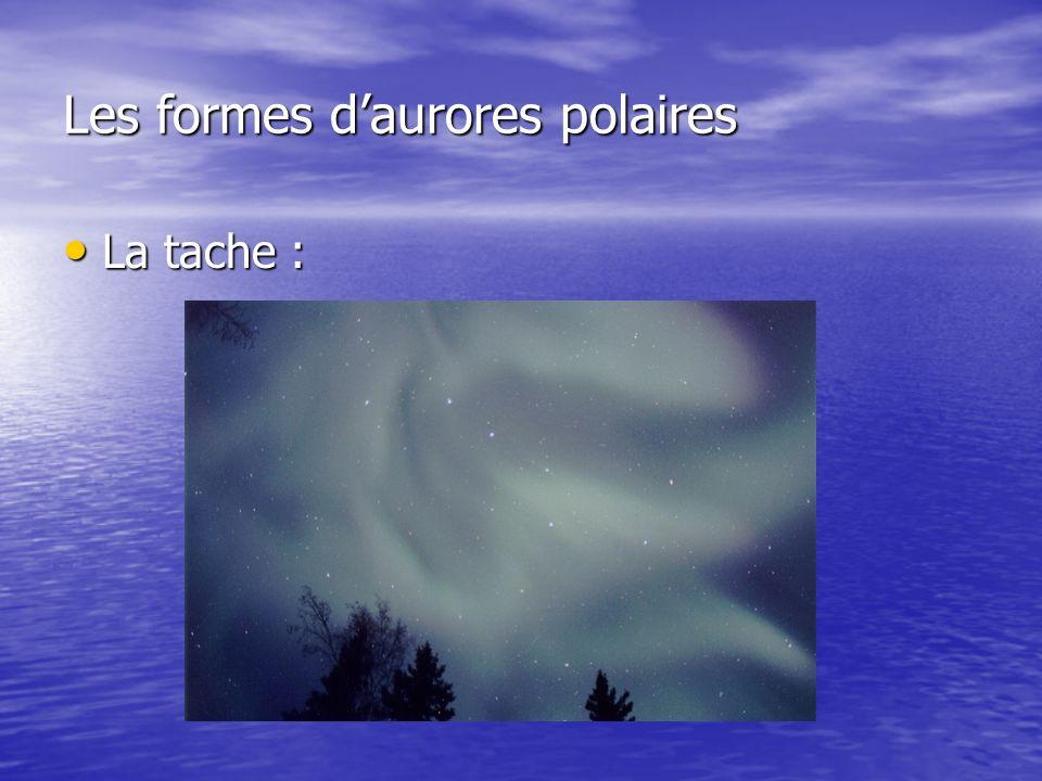 Les formes daurores polaires La tache : La tache :