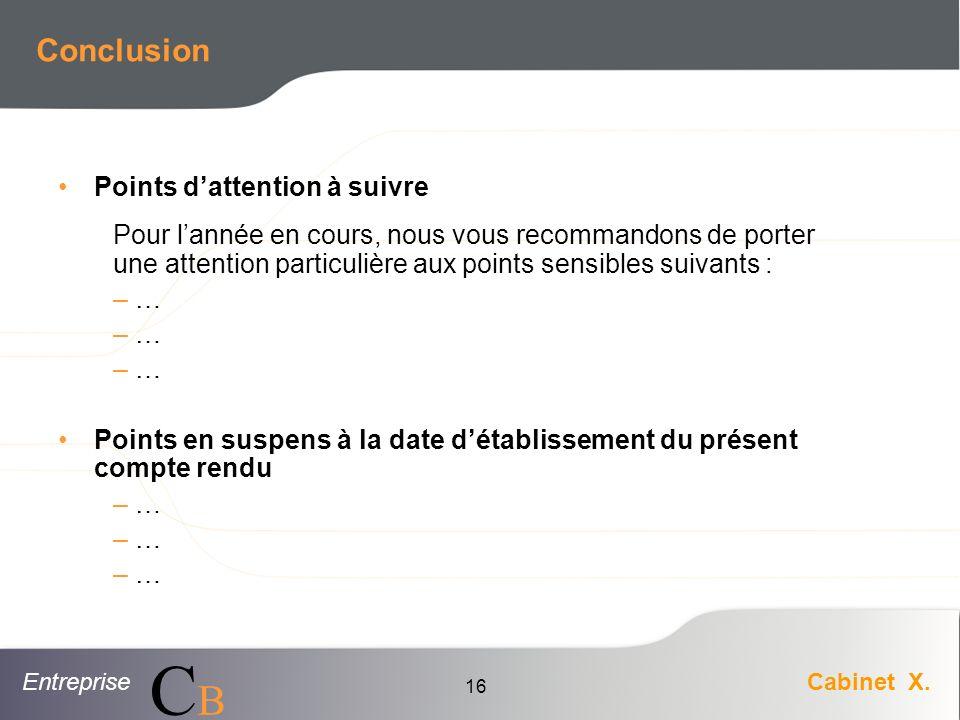 EntrepriseCabinet X. CBCB 16 Conclusion Points dattention à suivre Pour lannée en cours, nous vous recommandons de porter une attention particulière a